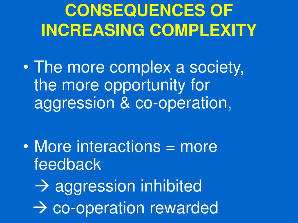CONSEQUENCES OF INCREASING COMPLEXITY