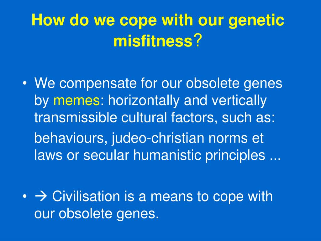 How do we cope with our genetic misfitness