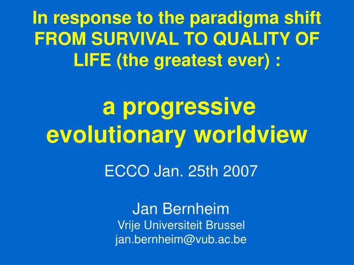 In response to the paradigma shift  FROM SURVIVAL TO QUALITY OF LIFE (the greatest ever) :