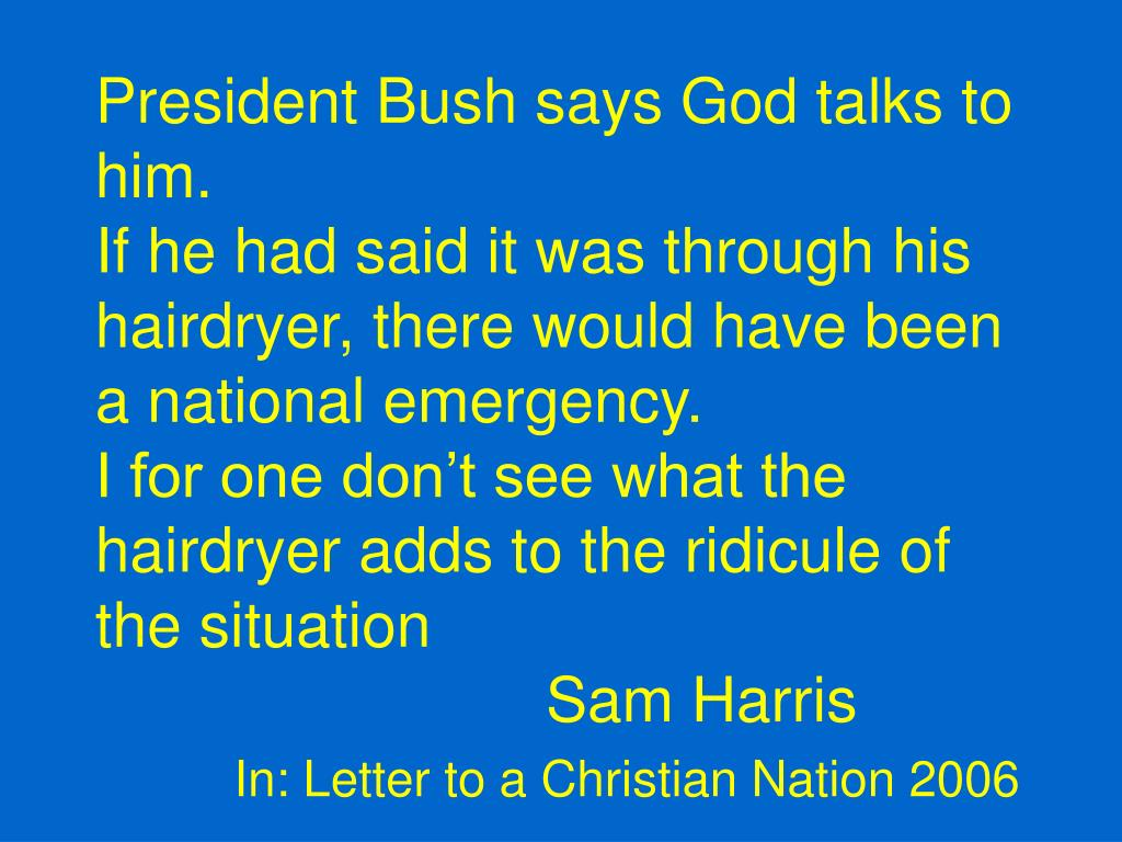 President Bush says God talks to him.