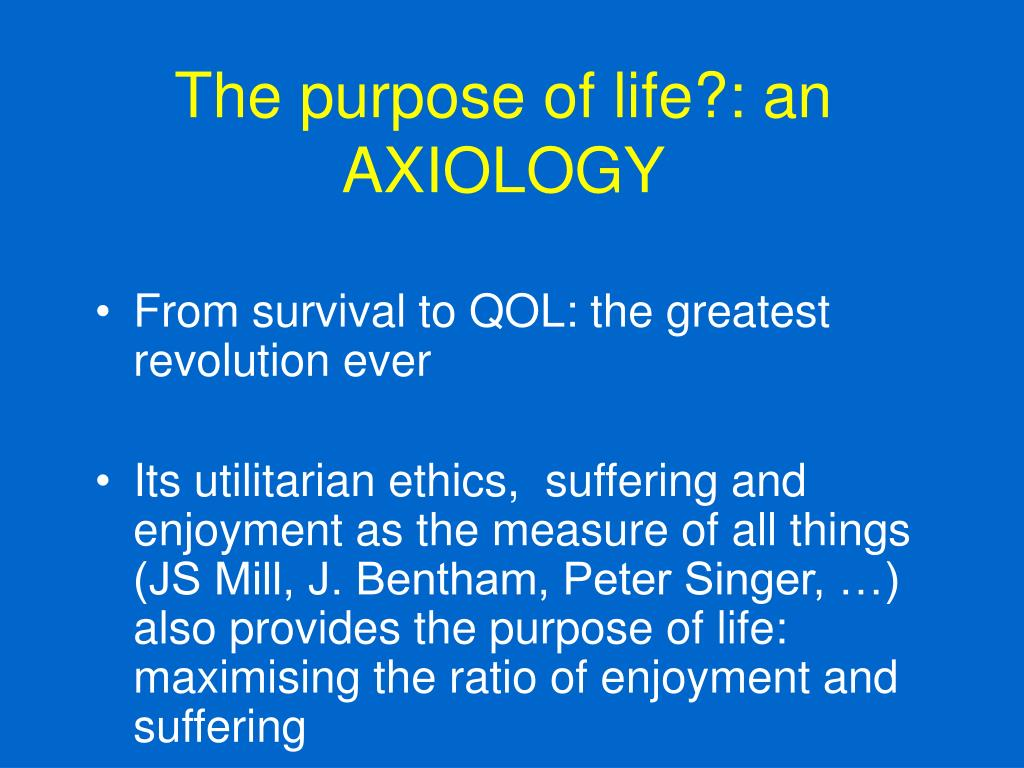 The purpose of life?: an AXIOLOGY