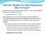 how do i qualify for debt forgiveness after 10 years