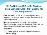 if i do not use ibr or if i start and stop using ibr do i still qualify for debt forgiveness