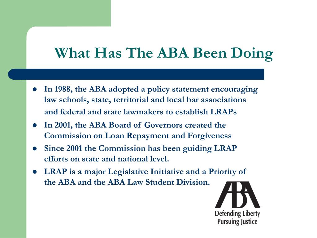 In 1988, the ABA adopted a policy statement encouraging law schools, state, territorial and local bar associations and federal and state lawmakers to establish LRAPs