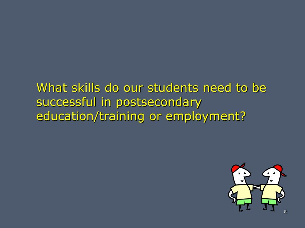 What skills do our students need to be successful in postsecondary education/training or employment?