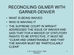 reconciling gilmer with garner denver