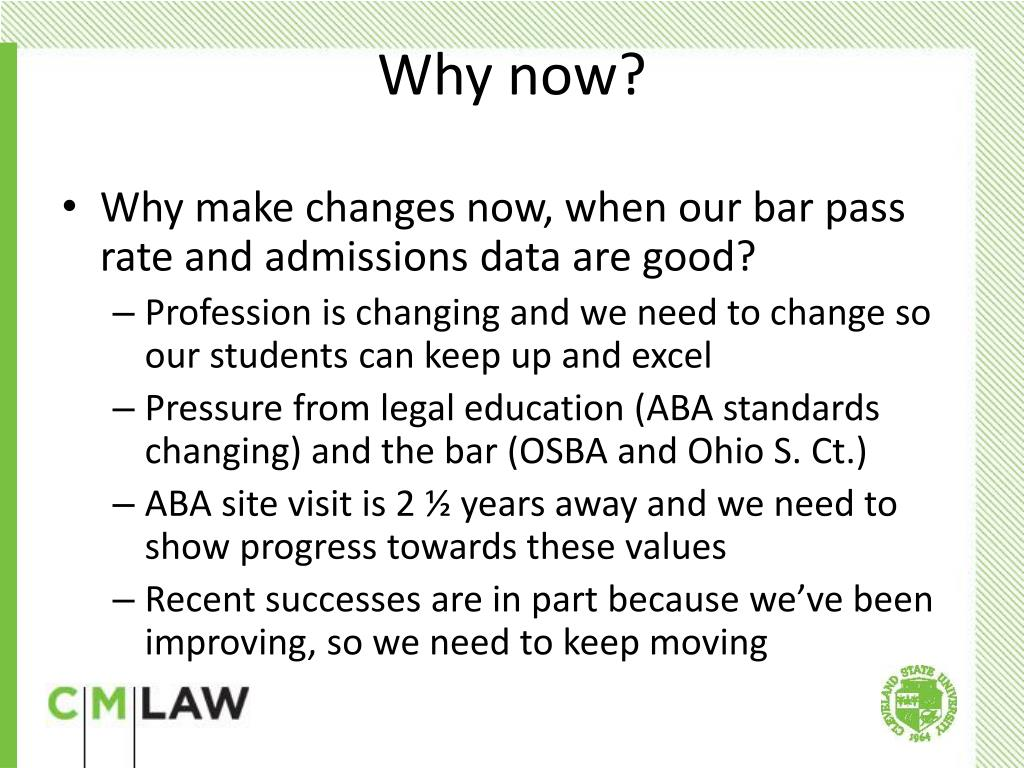 Why make changes now, when our bar pass rate and admissions data are good?
