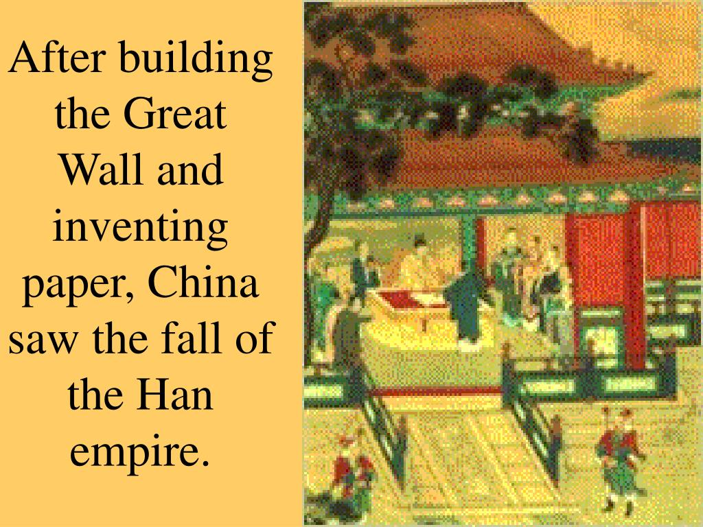 After building the Great Wall and inventing paper, China saw the fall of the Han empire.