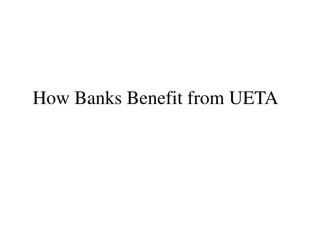 How Banks Benefit from UETA