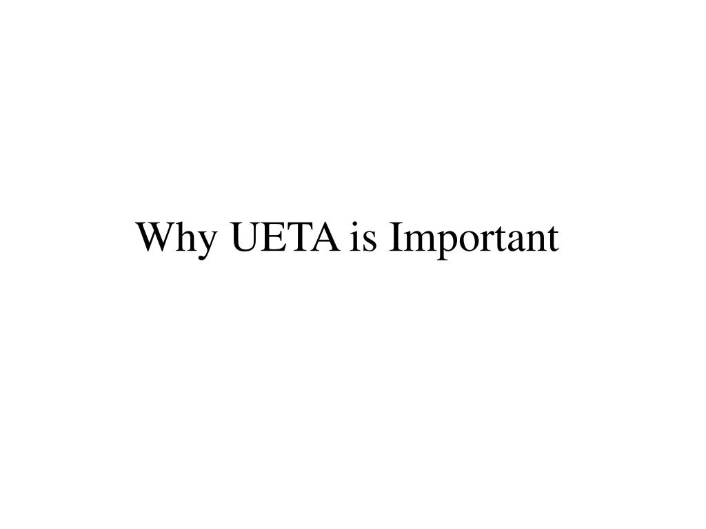 Why UETA is Important