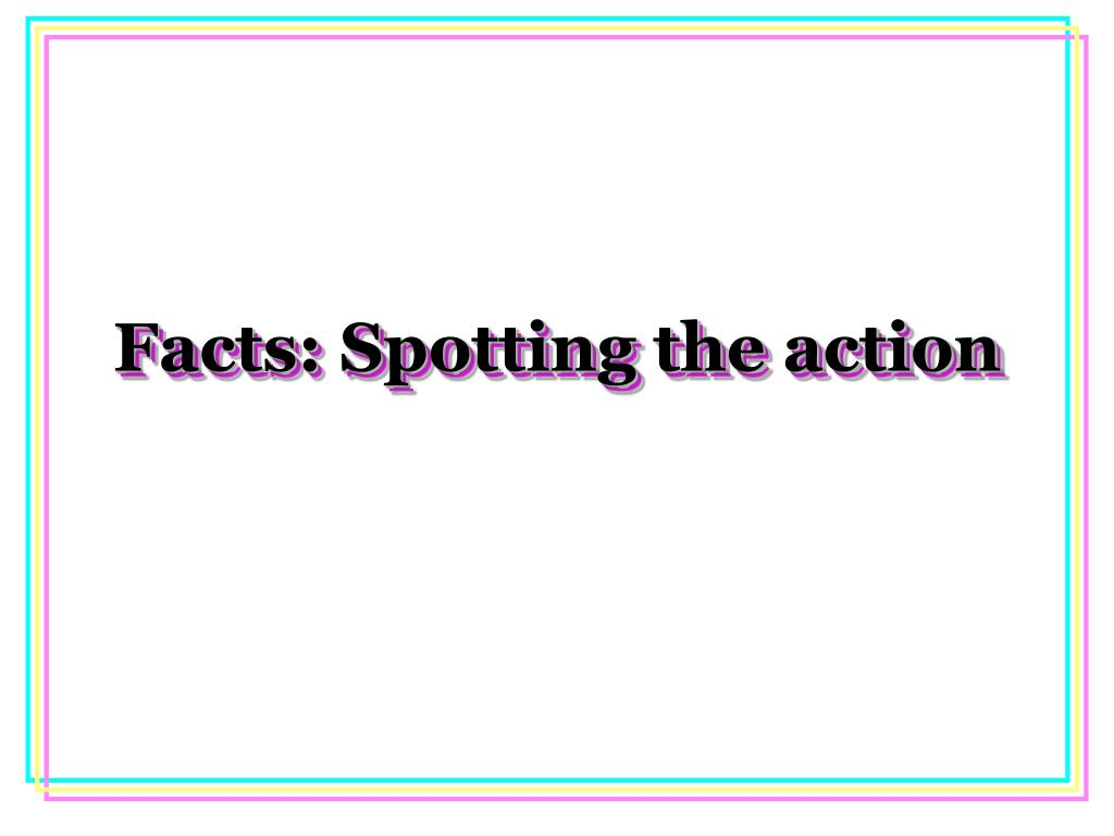Facts: Spotting the action