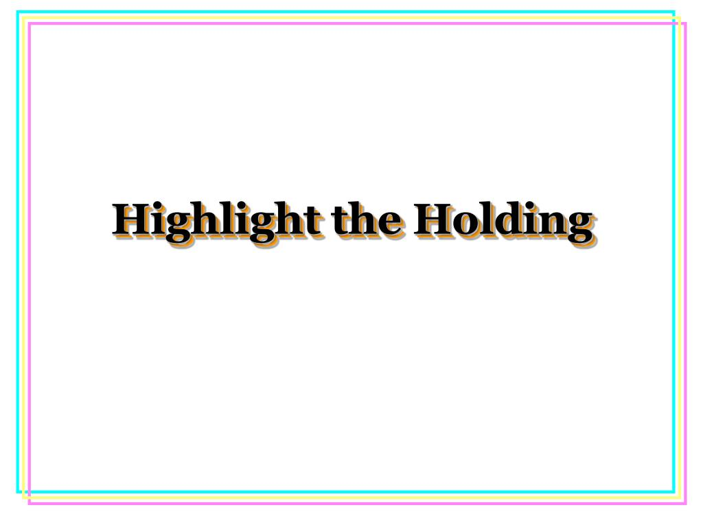 Highlight the Holding