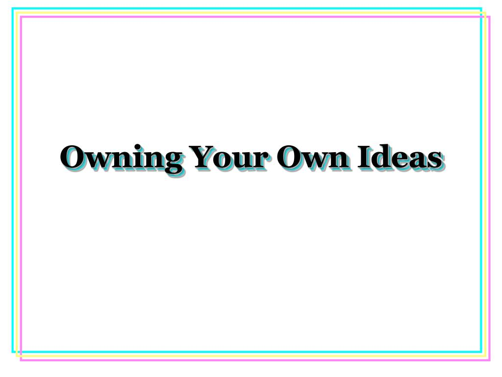 Owning Your Own Ideas
