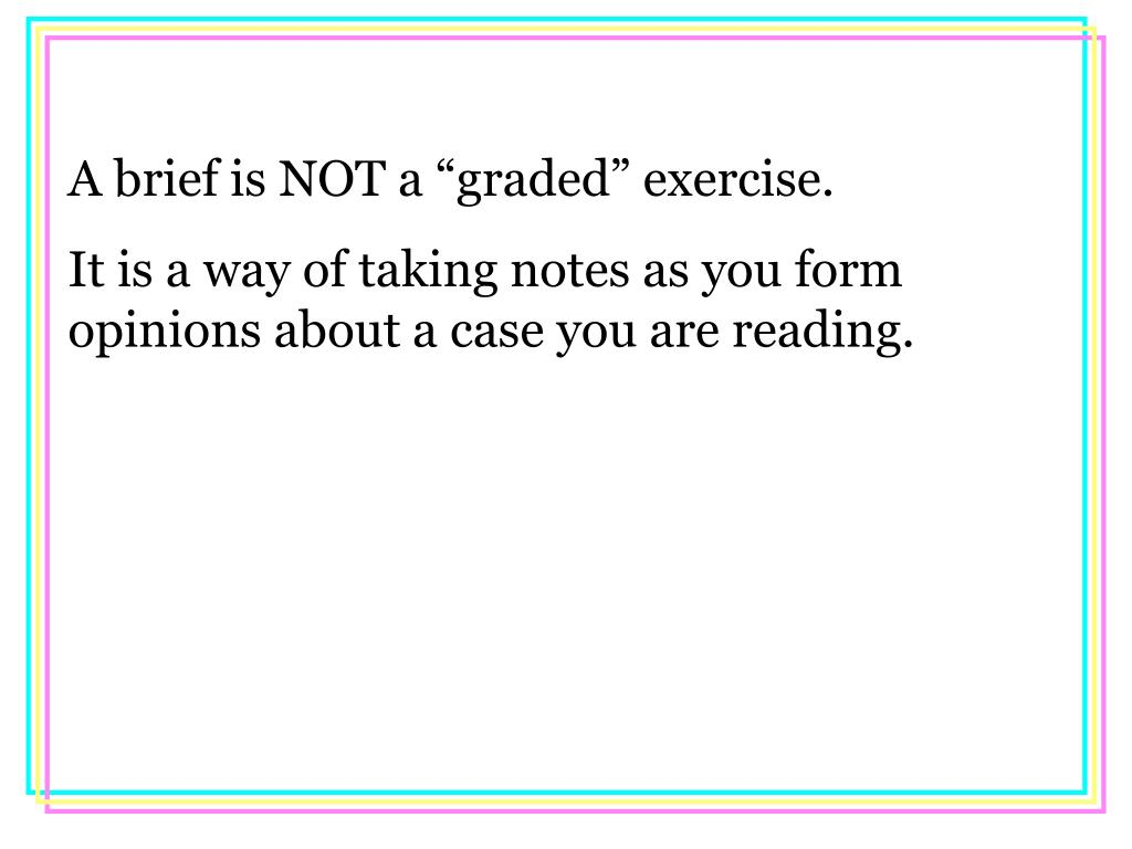 "A brief is NOT a ""graded"" exercise."