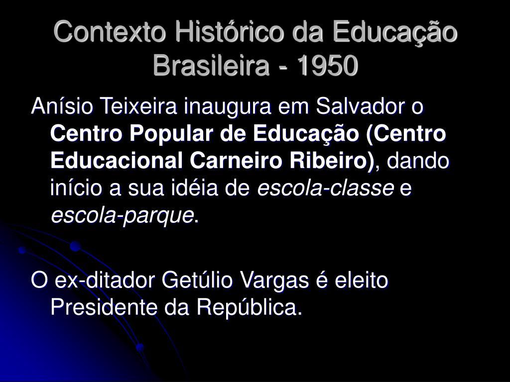 Contexto Histórico da Educação Brasileira - 1950