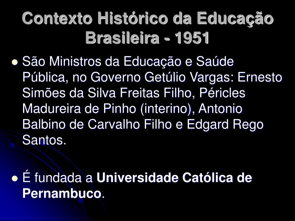 Contexto Histórico da Educação Brasileira - 1951