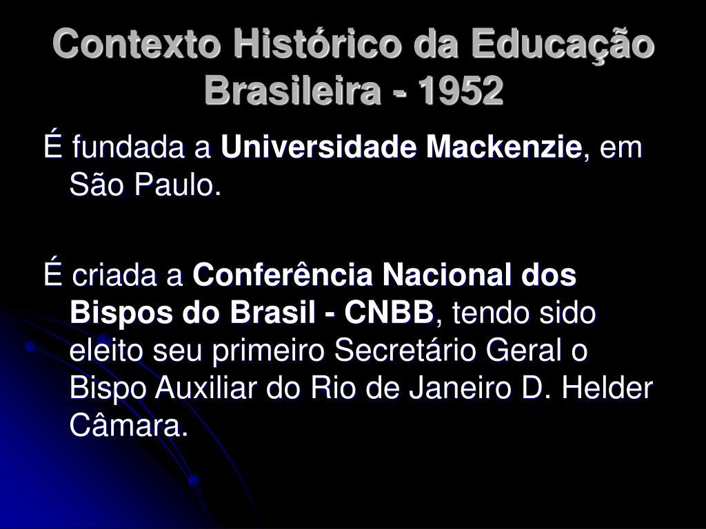 Contexto Histórico da Educação Brasileira - 1952