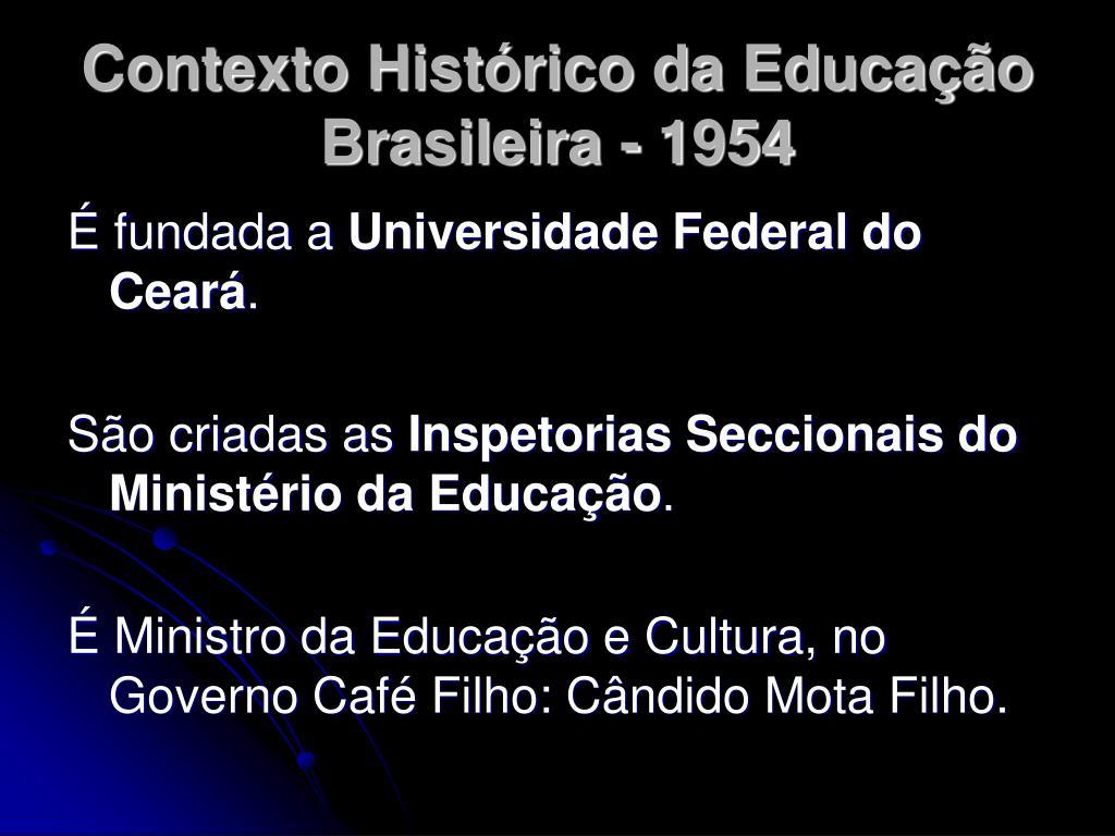 Contexto Histórico da Educação Brasileira - 1954