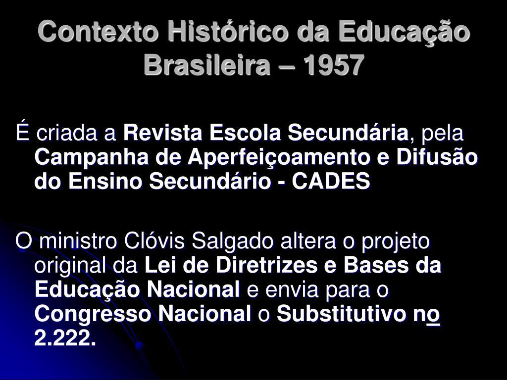 Contexto Histórico da Educação Brasileira – 1957
