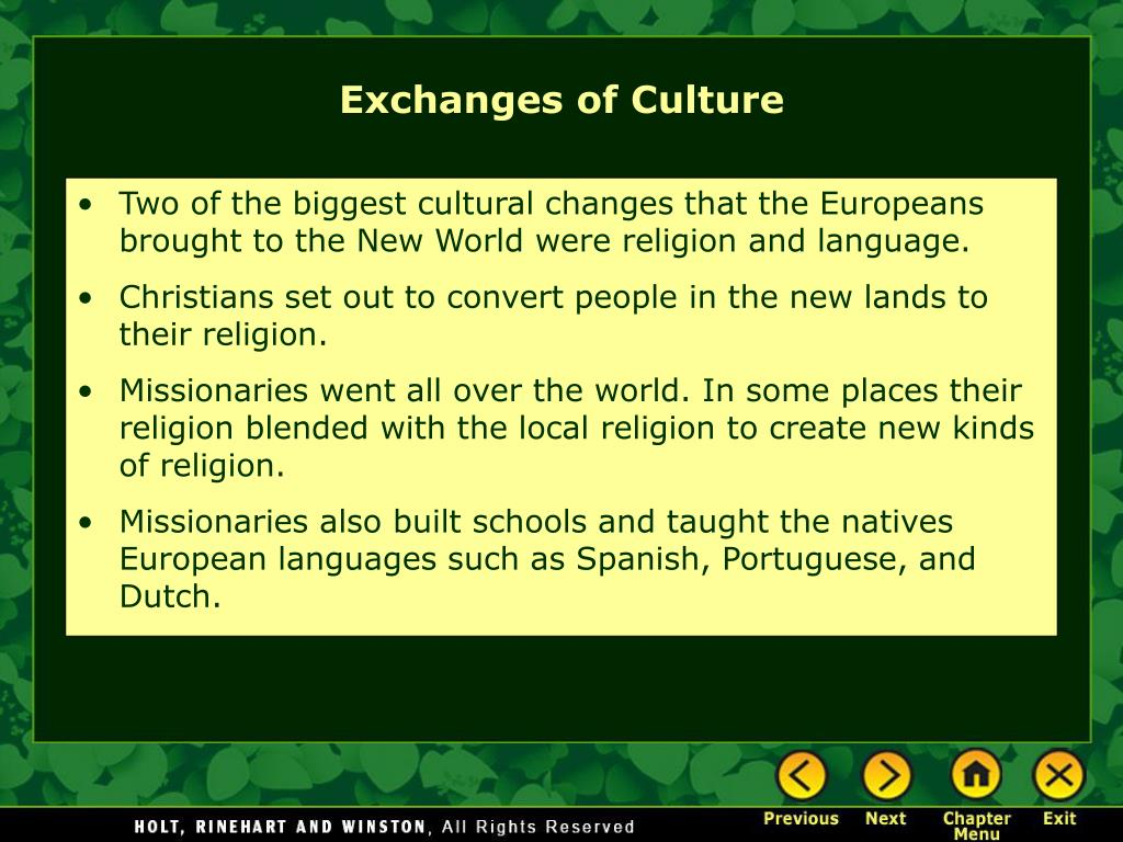 Two of the biggest cultural changes that the Europeans brought to the New World were religion and language.