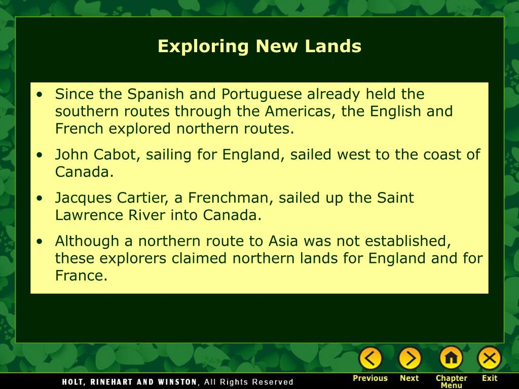 Since the Spanish and Portuguese already held the southern routes through the Americas, the English and French explored northern routes.