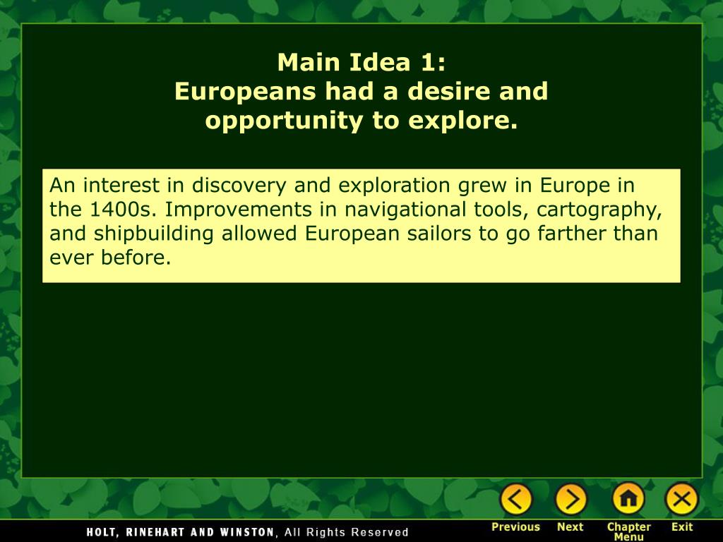 An interest in discovery and exploration grew in Europe in the 1400s. Improvements in navigational tools, cartography, and shipbuilding allowed European sailors to go farther than ever before.