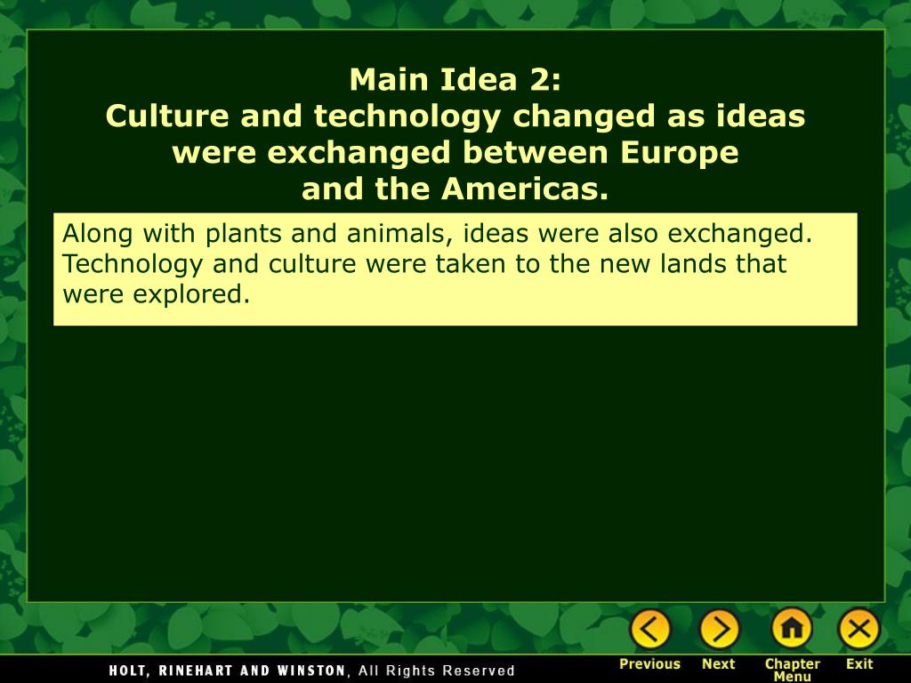 Along with plants and animals, ideas were also exchanged. Technology and culture were taken to the new lands that were explored.