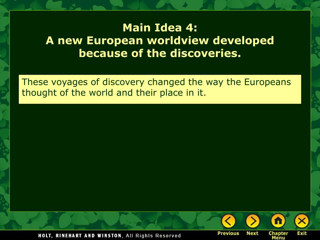 These voyages of discovery changed the way the Europeans thought of the world and their place in it.