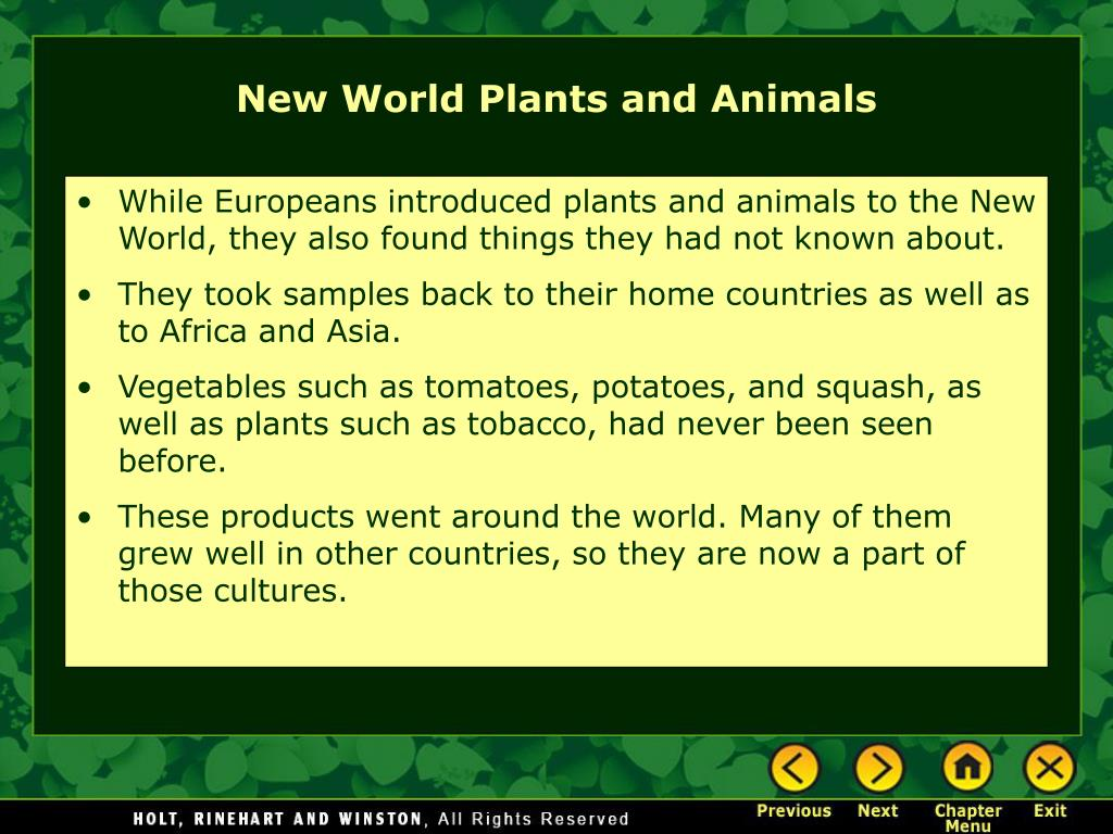 While Europeans introduced plants and animals to the New World, they also found things they had not known about.
