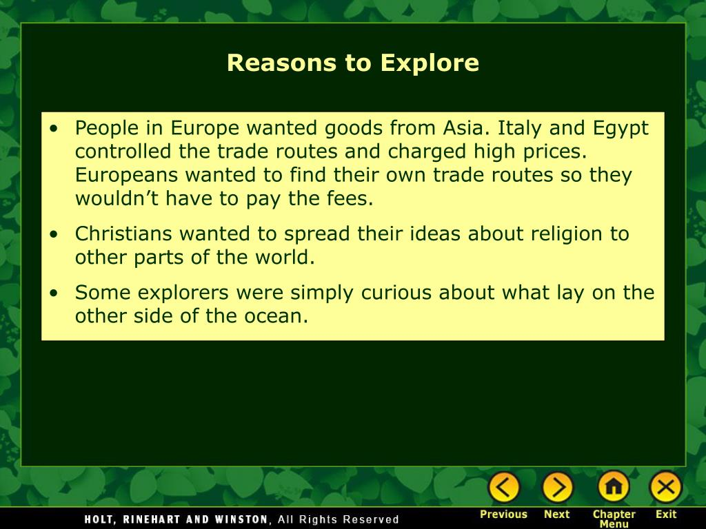 People in Europe wanted goods from Asia. Italy and Egypt controlled the trade routes and charged high prices. Europeans wanted to find their own trade routes so they wouldn't have to pay the fees.