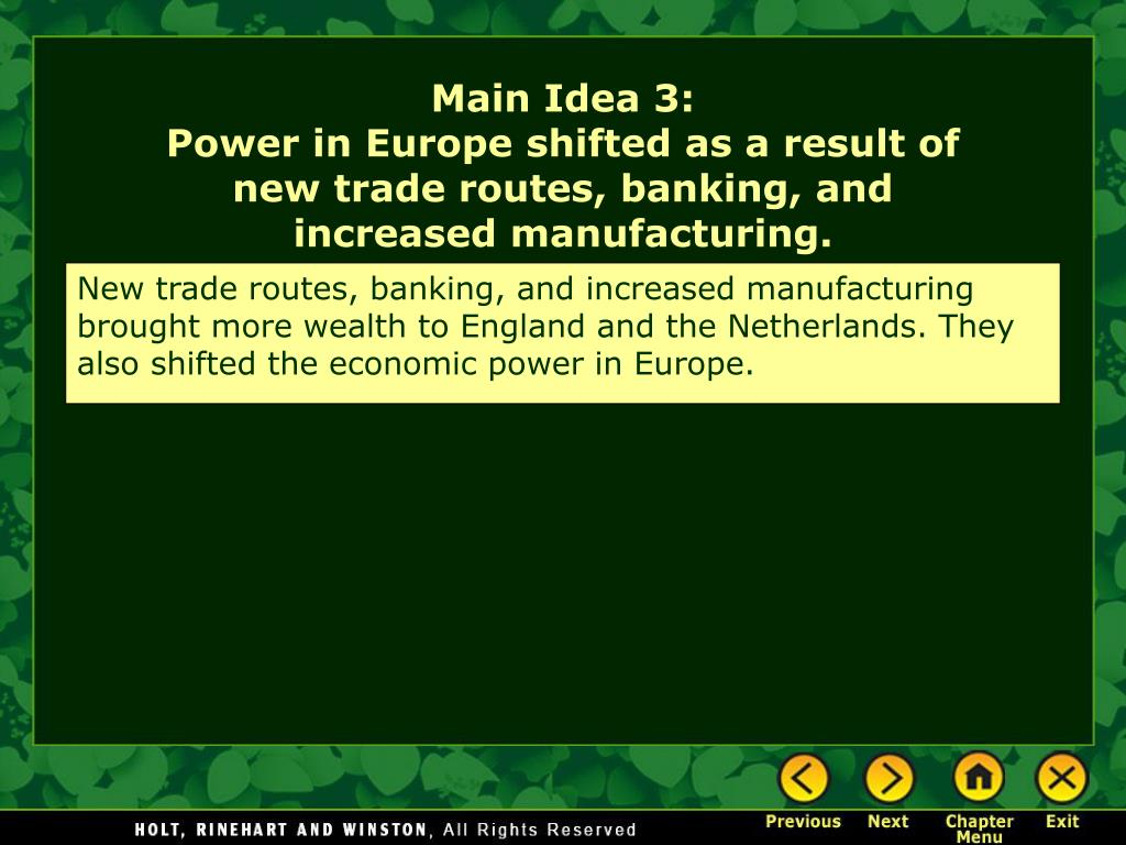 New trade routes, banking, and increased manufacturing brought more wealth to England and the Netherlands. They also shifted the economic power in Europe.