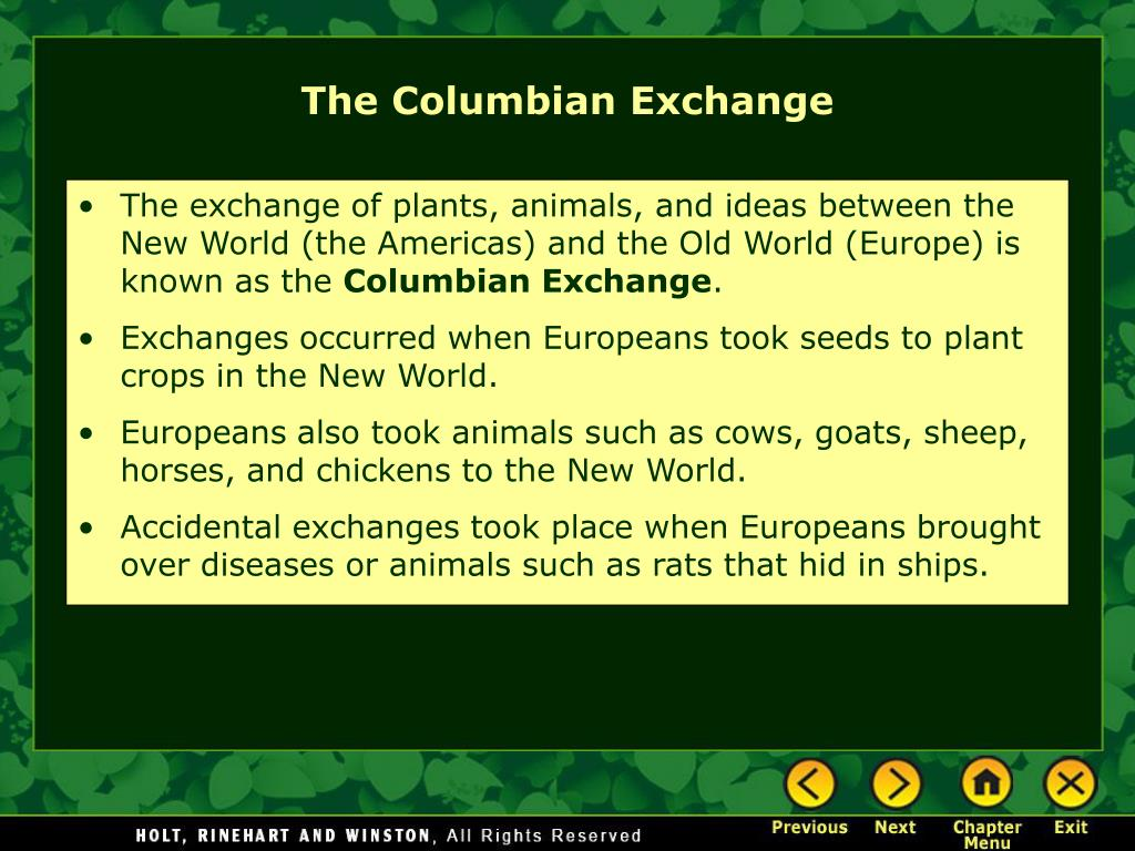 The exchange of plants, animals, and ideas between the New World (the Americas) and the Old World (Europe) is known as the
