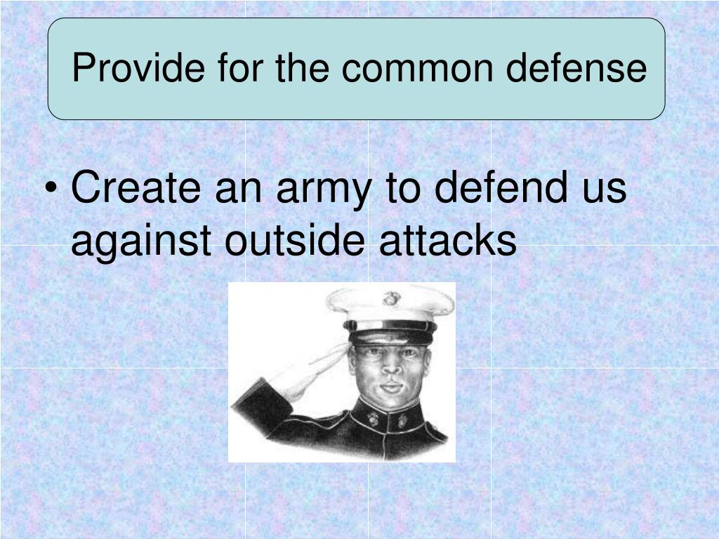 provide for the common defense The phrase provide for the common defense, which is written in the preamble of the us constitution, grants the federal government authority to maintain a military for the defense and protection.
