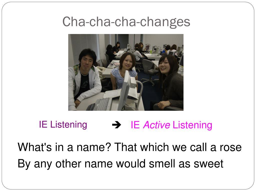 Cha-cha-cha-changes