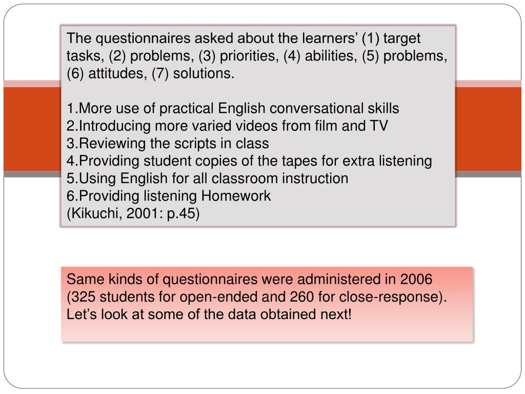 The questionnaires asked about the learners' (1) target tasks, (2) problems, (3) priorities, (4) abilities, (5) problems, (6) attitudes, (7) solutions.