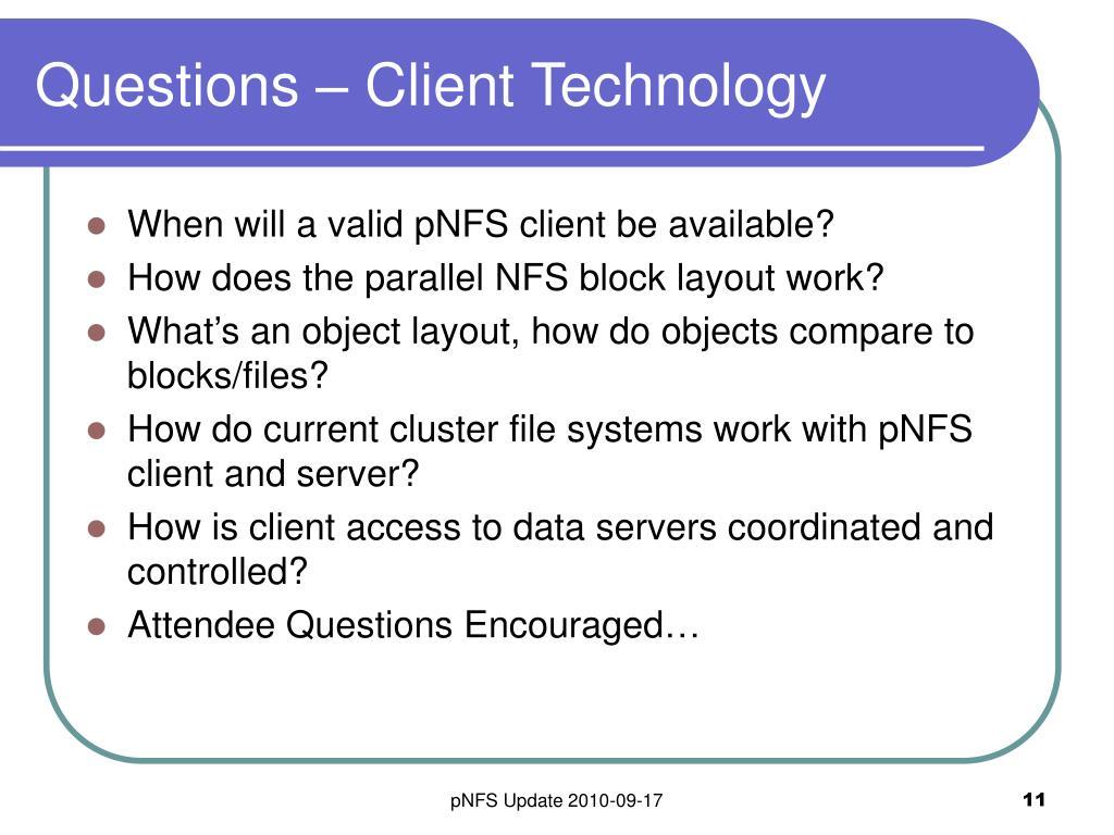 Questions – Client Technology