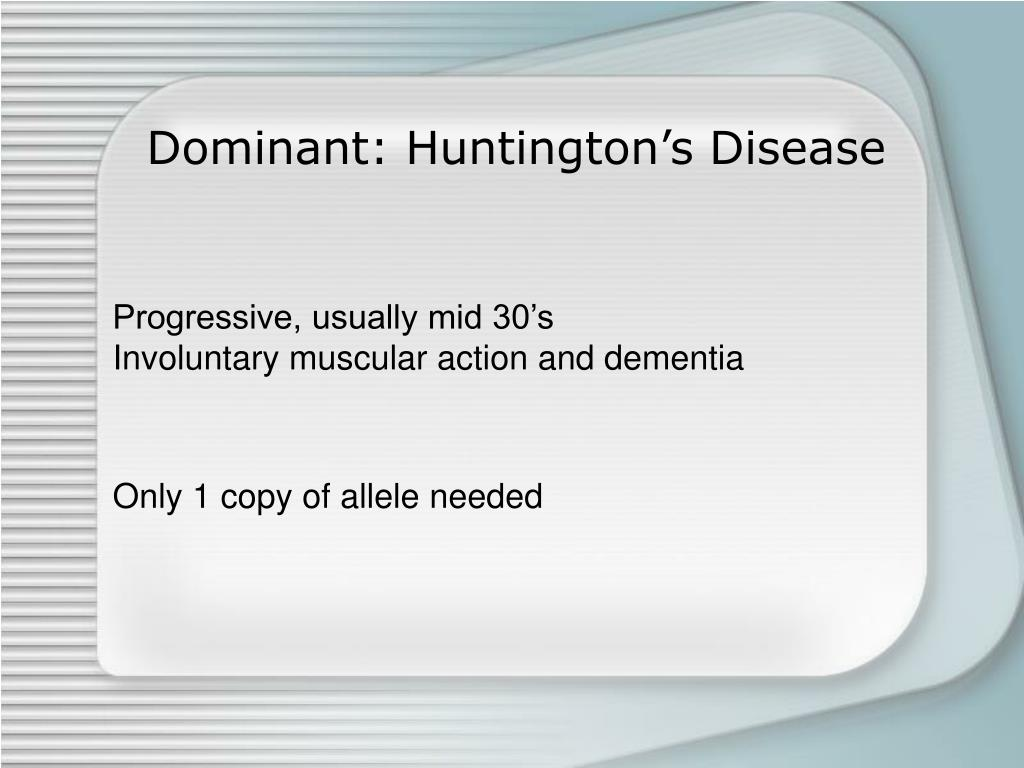 Dominant: Huntington's Disease