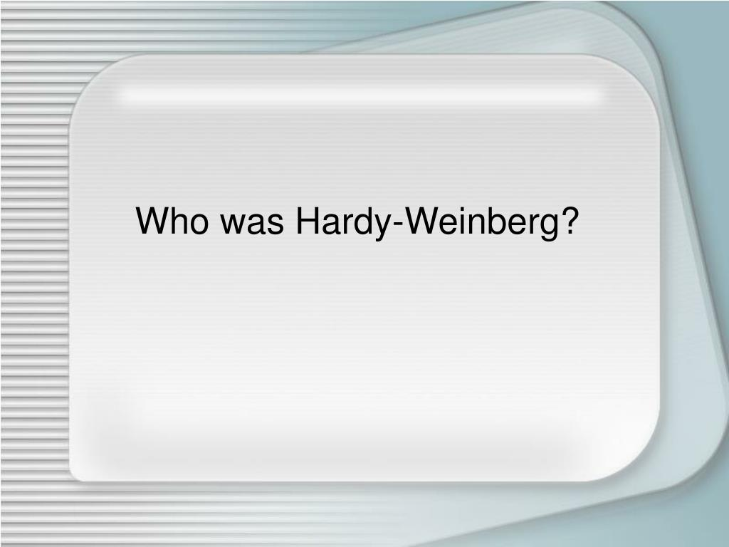 Who was Hardy-Weinberg?