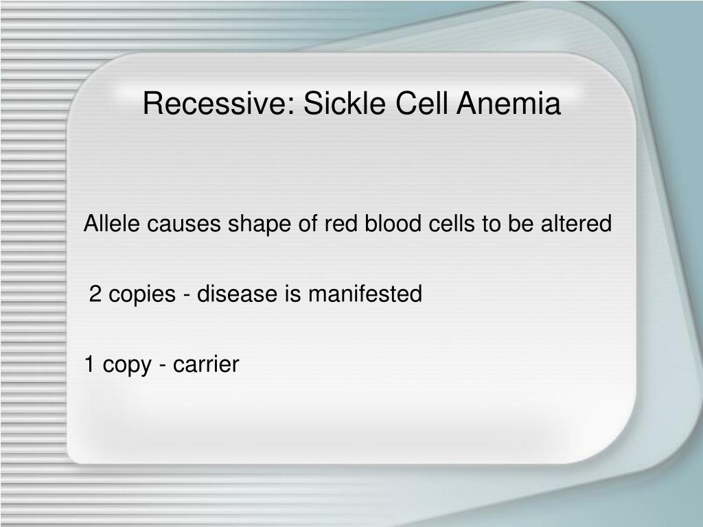 Recessive: Sickle Cell Anemia