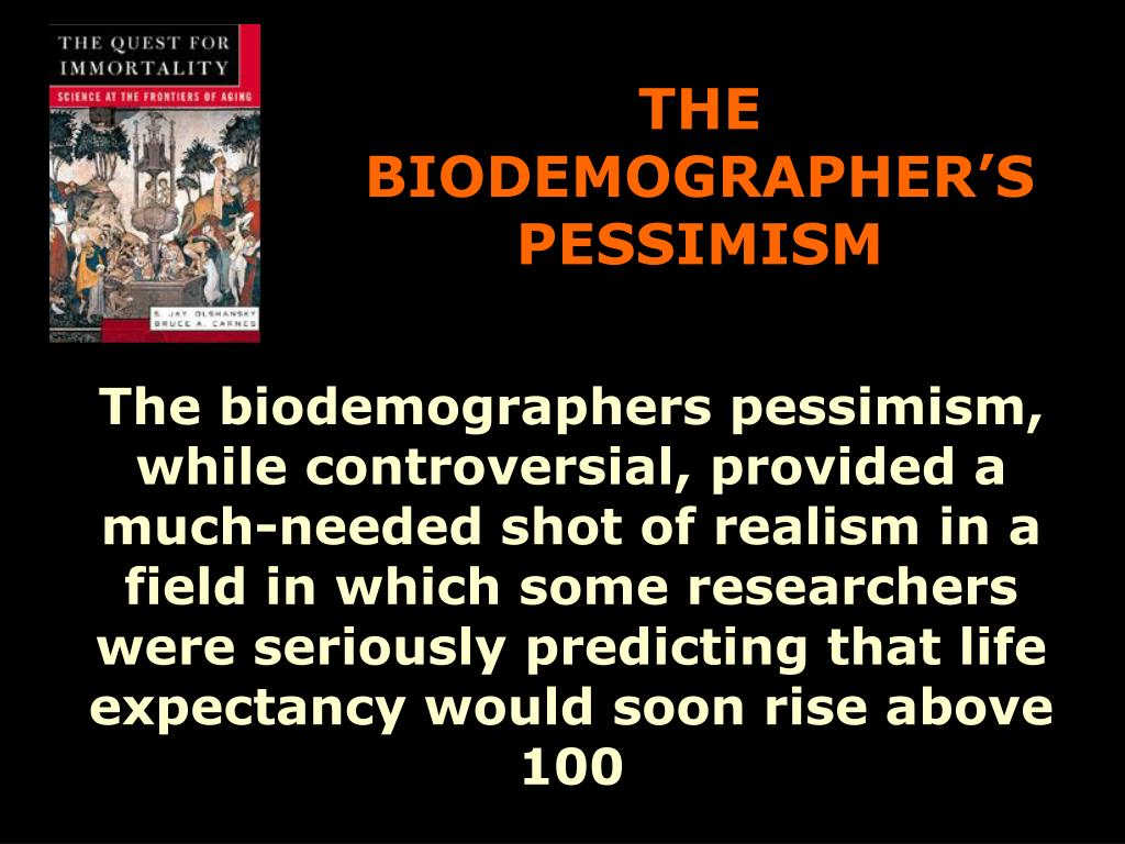 THE BIODEMOGRAPHER'S PESSIMISM