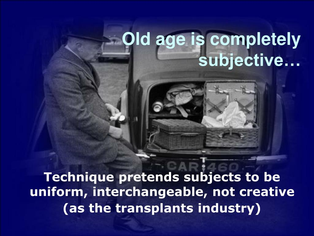 Old age is completely subjective…