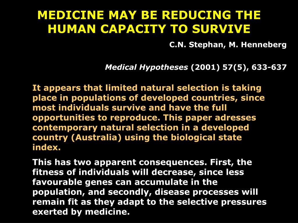 MEDICINE MAY BE REDUCING THE HUMAN CAPACITY TO SURVIVE