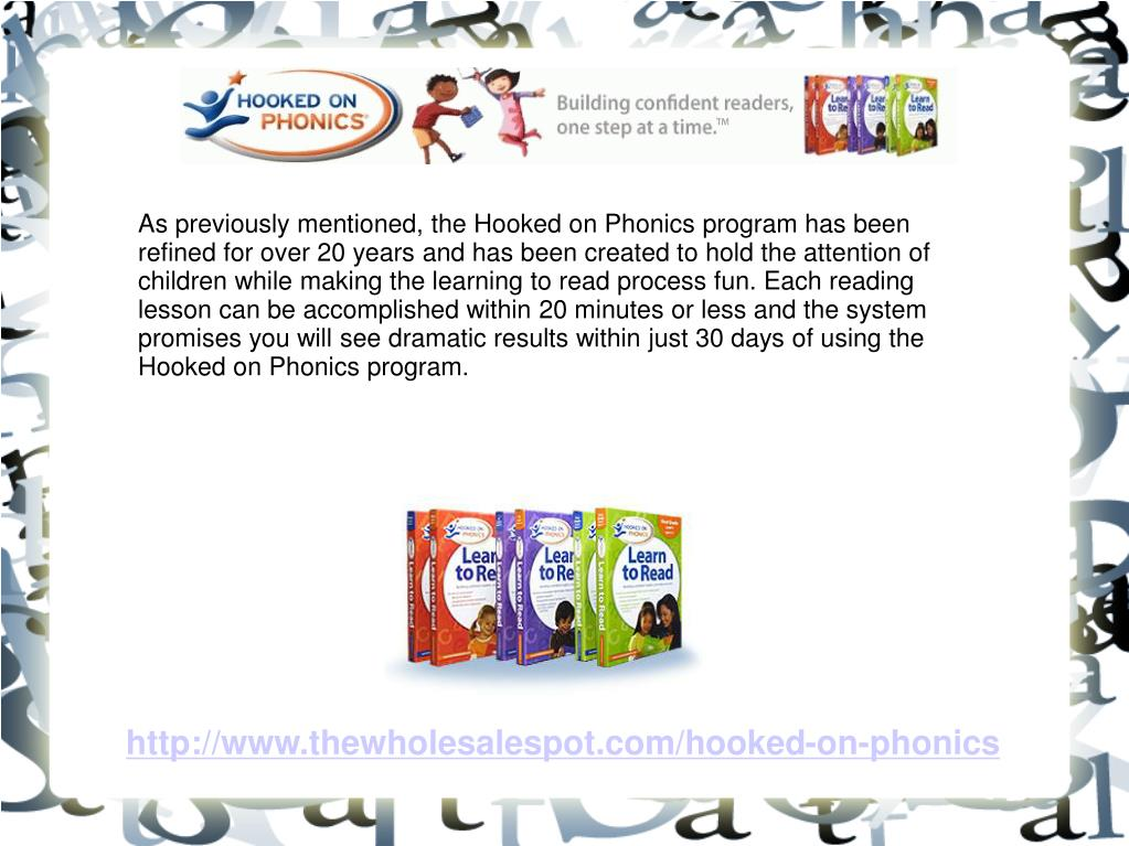 As previously mentioned, the Hooked on Phonics program has been refined for over 20 years and has been created to hold the attention of children while making the learning to read process fun. Each reading lesson can be accomplished within 20 minutes or less and the system promises you will see dramatic results within just 30 days of using the Hooked on Phonics program.