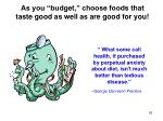 as you budget choose foods that taste good as well as are good for you