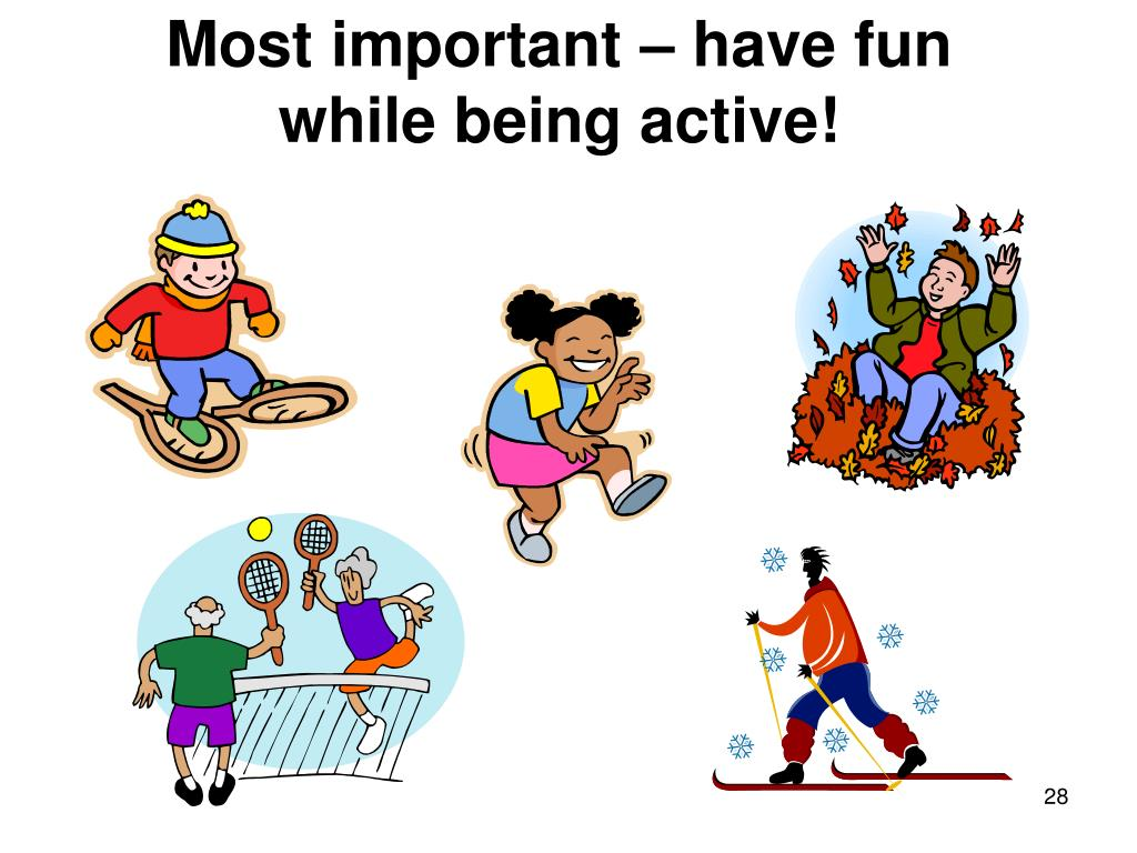 Most important – have fun
