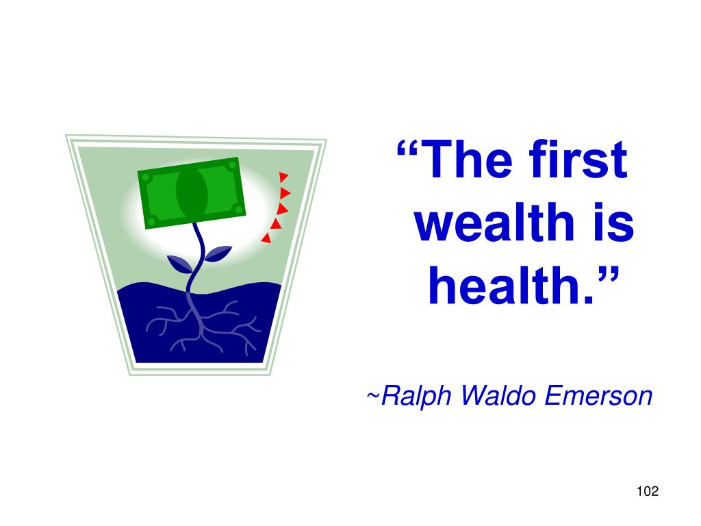 """The first wealth is health."""