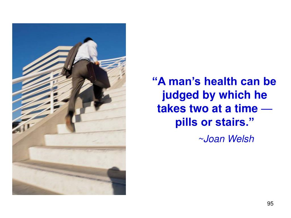 """A man's health can be judged by which he takes two at a time"