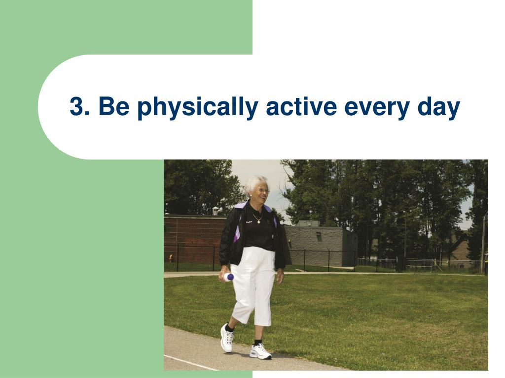 3. Be physically active every day