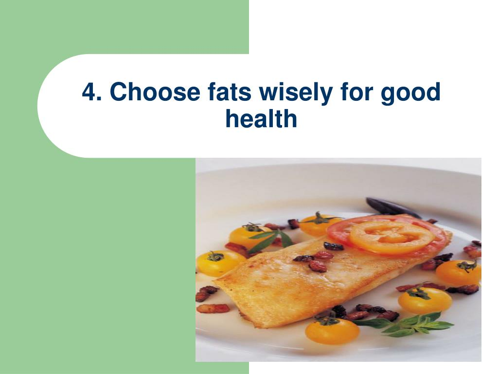 4. Choose fats wisely for good health