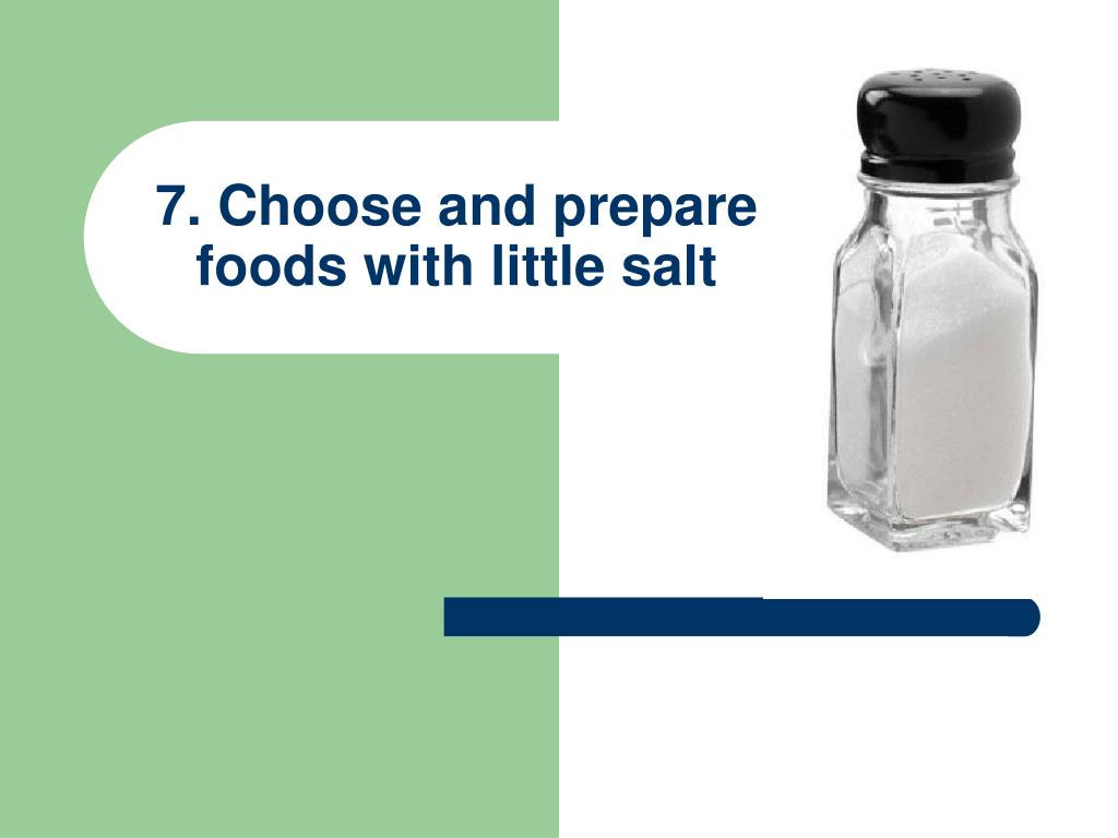 7. Choose and prepare foods with little salt